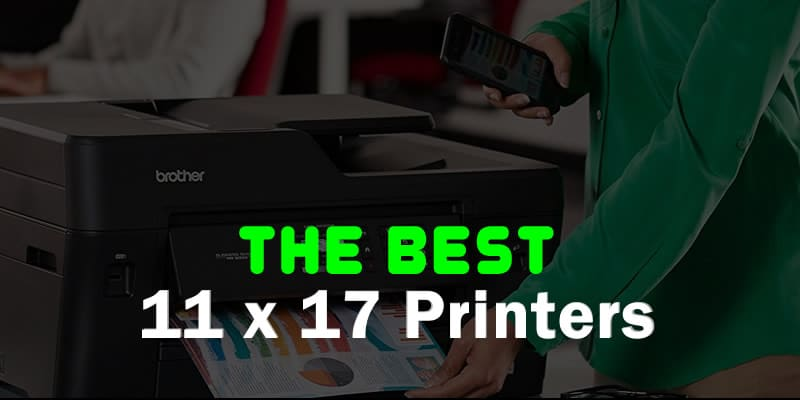 Best 11x17 Printer 2020 Color Laser Inkjet Wide Format